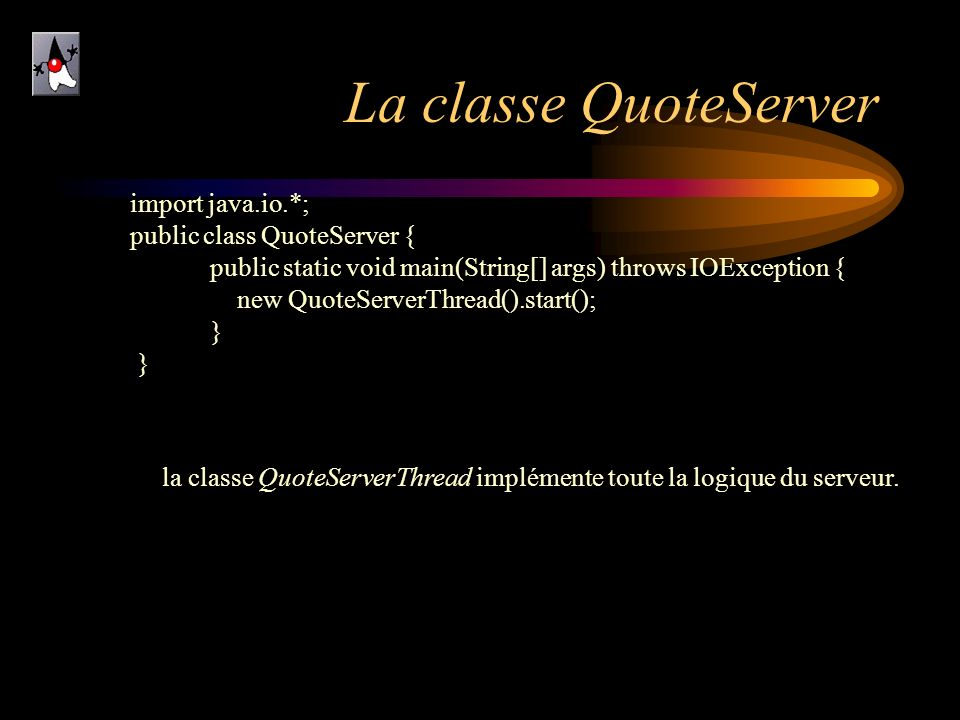La classe QuoteServer import java.io.*; public class QuoteServer { public static void main(String[] args) throws IOException {